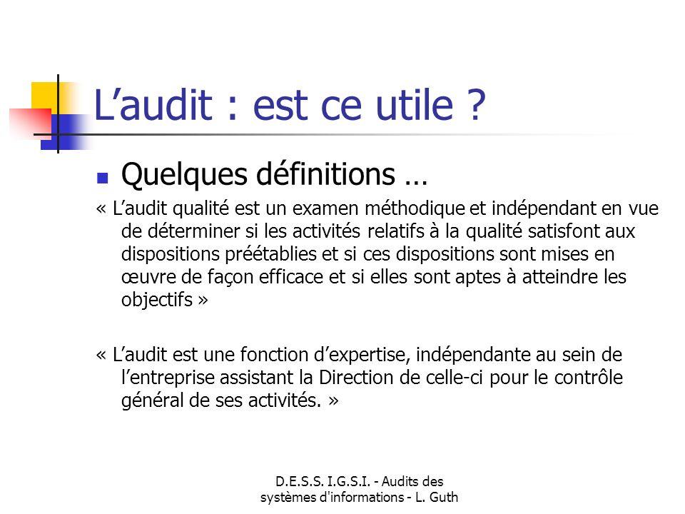 D.E.S.S. I.G.S.I. - Audits des systèmes d'informations - L. Guth Laudit : est ce utile ? Quelques définitions … « Laudit qualité est un examen méthodi