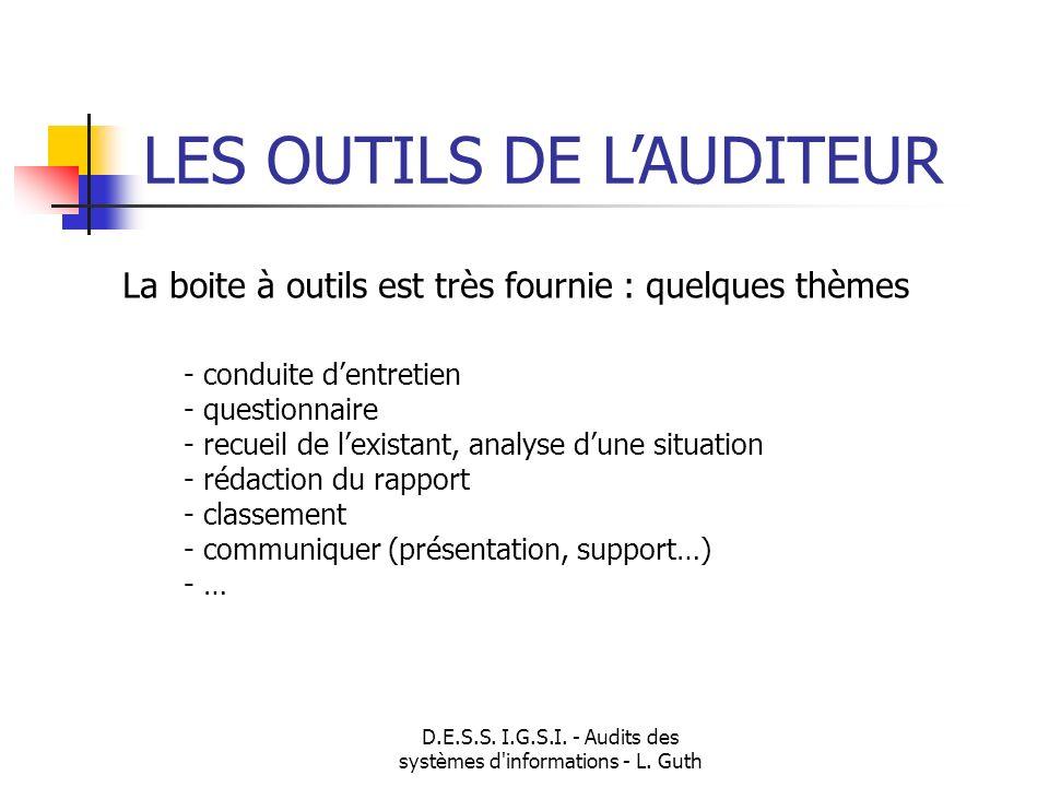D.E.S.S. I.G.S.I. - Audits des systèmes d'informations - L. Guth LES OUTILS DE LAUDITEUR La boite à outils est très fournie : quelques thèmes - condui