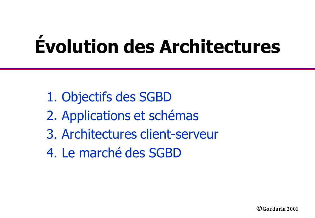 Gardarin 2001 Évolution des Architectures 1.Objectifs des SGBD 2.