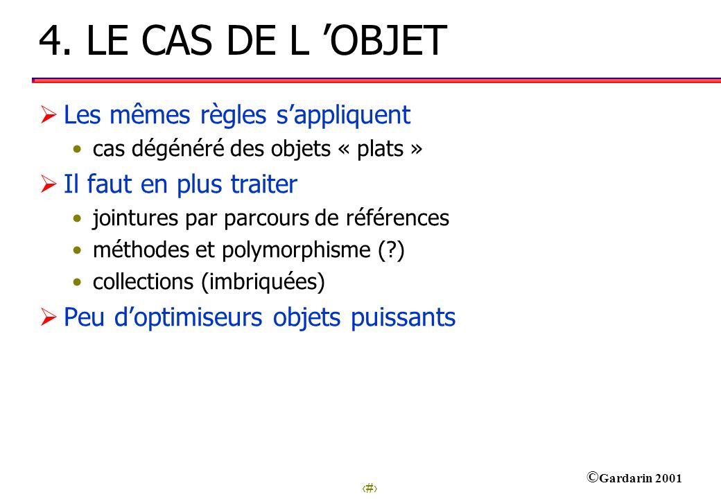 18 © Gardarin 2001 4. LE CAS DE L OBJET Les mêmes règles sappliquent cas dégénéré des objets « plats » Il faut en plus traiter jointures par parcours