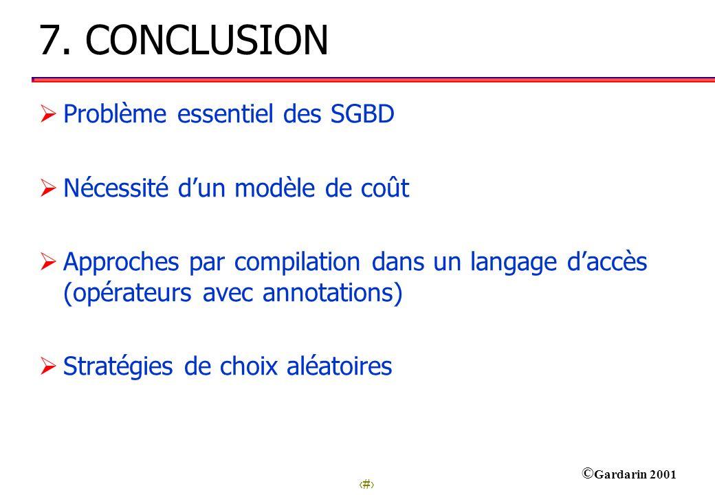 34 © Gardarin 2001 7. CONCLUSION Problème essentiel des SGBD Nécessité dun modèle de coût Approches par compilation dans un langage daccès (opérateurs