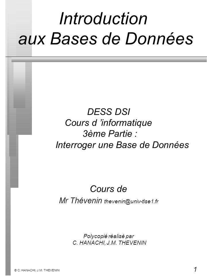 1 © C. HANACHI, J.M. THEVENIN DESS DSI Cours d informatique 3ème Partie : Interroger une Base de Données Cours de Mr Thévenin thevenin@univ-tlse1.fr P
