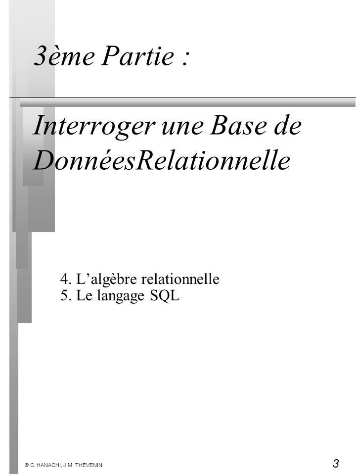 3 3ème Partie : Interroger une Base de DonnéesRelationnelle 4. Lalgèbre relationnelle 5. Le langage SQL