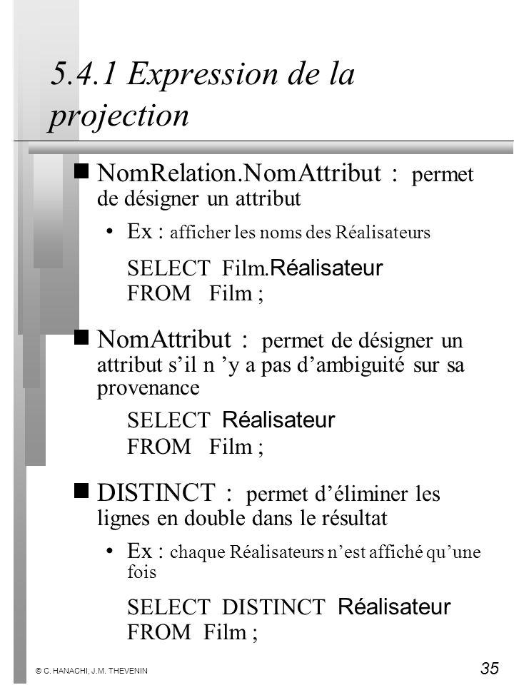 35 © C. HANACHI, J.M. THEVENIN 5.4.1 Expression de la projection NomRelation.NomAttribut : permet de désigner un attribut Ex : afficher les noms des R