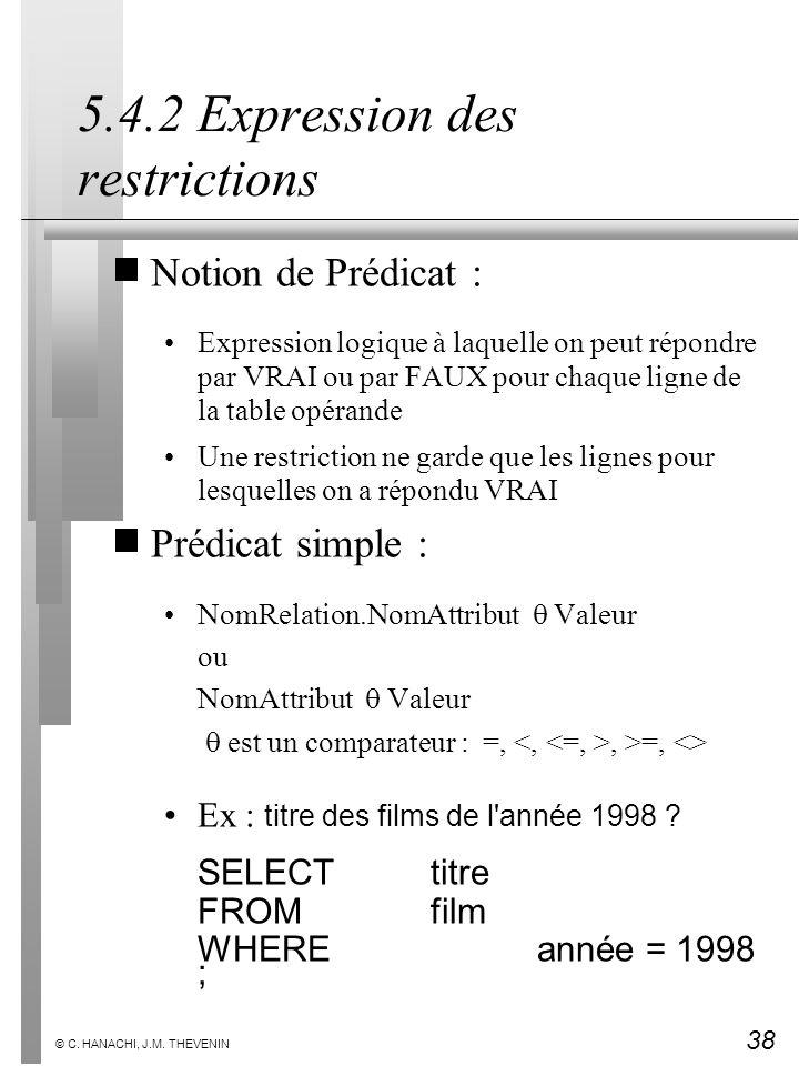 38 © C. HANACHI, J.M. THEVENIN 5.4.2 Expression des restrictions Notion de Prédicat : Expression logique à laquelle on peut répondre par VRAI ou par F