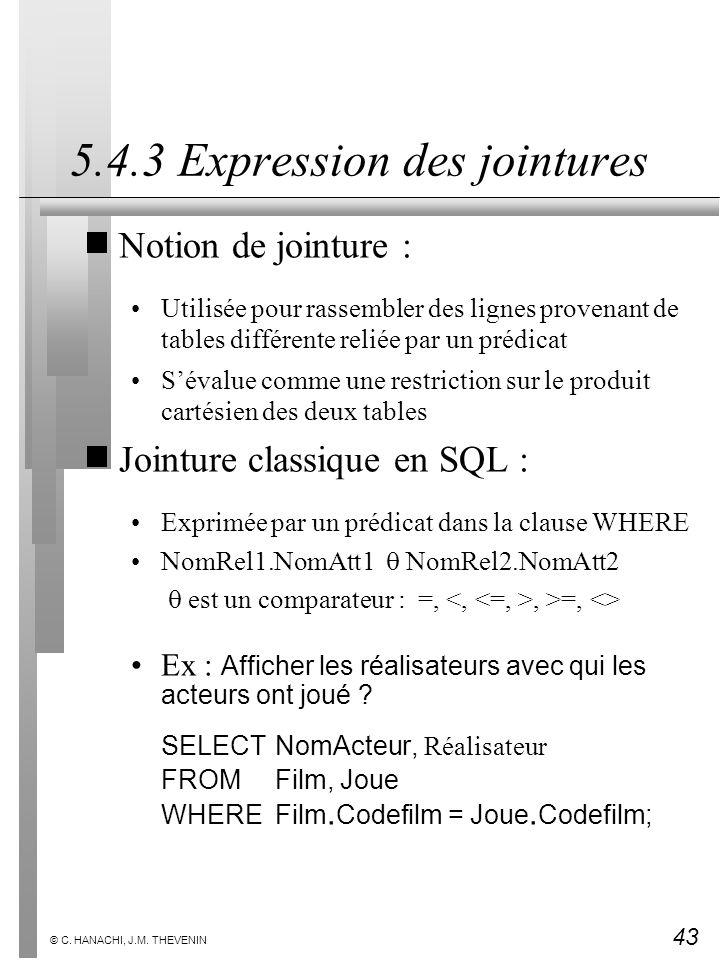 43 © C. HANACHI, J.M. THEVENIN 5.4.3 Expression des jointures Notion de jointure : Utilisée pour rassembler des lignes provenant de tables différente