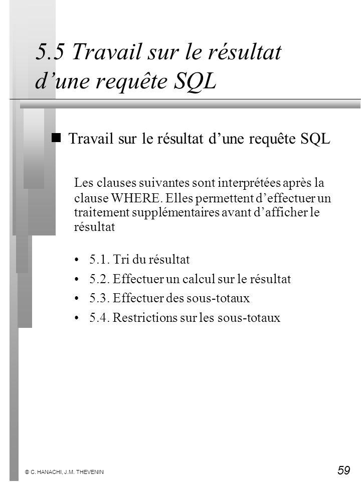 59 © C. HANACHI, J.M. THEVENIN 5.5 Travail sur le résultat dune requête SQL Travail sur le résultat dune requête SQL Les clauses suivantes sont interp
