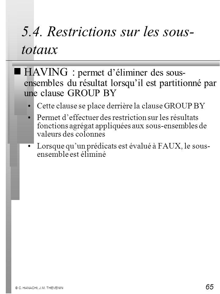 65 © C. HANACHI, J.M. THEVENIN 5.4. Restrictions sur les sous- totaux HAVING : permet déliminer des sous- ensembles du résultat lorsquil est partition