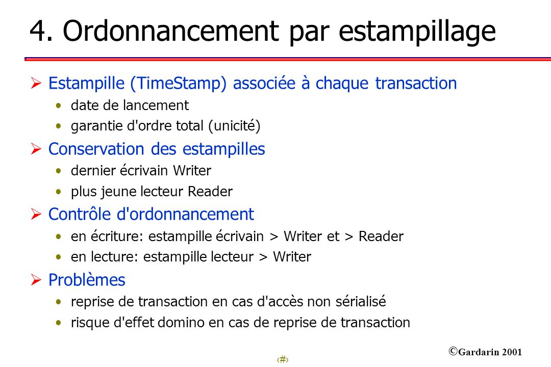 19 © Gardarin 2001 4. Ordonnancement par estampillage Estampille (TimeStamp) associée à chaque transaction date de lancement garantie d'ordre total (u