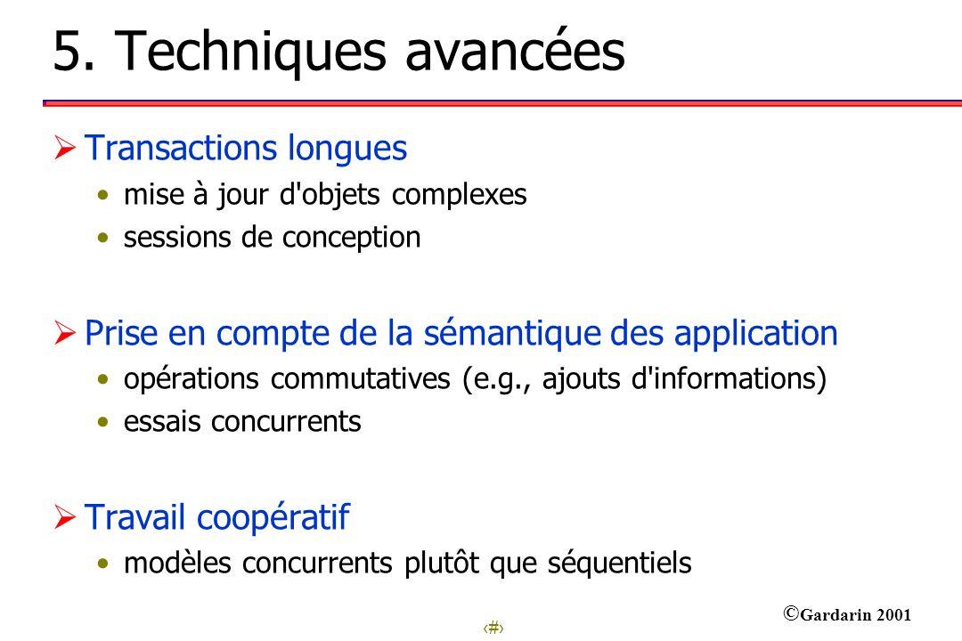 23 © Gardarin 2001 5. Techniques avancées Transactions longues mise à jour d'objets complexes sessions de conception Prise en compte de la sémantique
