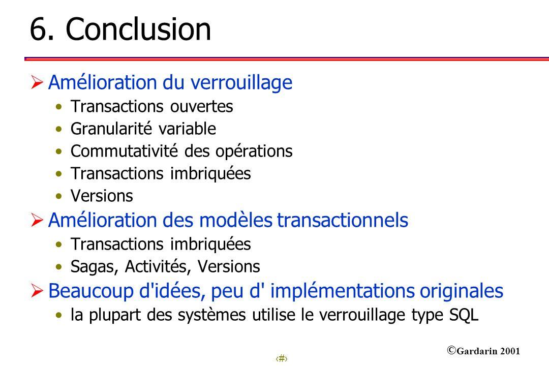 31 © Gardarin 2001 6. Conclusion Amélioration du verrouillage Transactions ouvertes Granularité variable Commutativité des opérations Transactions imb