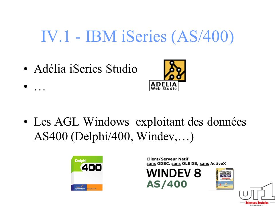 IV.1 - IBM iSeries (AS/400) Adélia iSeries Studio … Les AGL Windows exploitant des données AS400 (Delphi/400, Windev,…)
