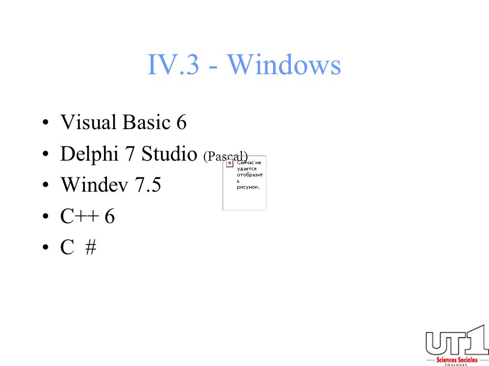IV.3 - Windows Visual Basic 6 Delphi 7 Studio (Pascal) Windev 7.5 C++ 6 C #