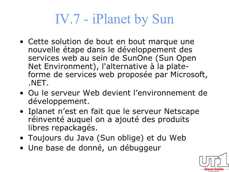 IV.7 - iPlanet by Sun Cette solution de bout en bout marque une nouvelle étape dans le développement des services web au sein de SunOne (Sun Open Net