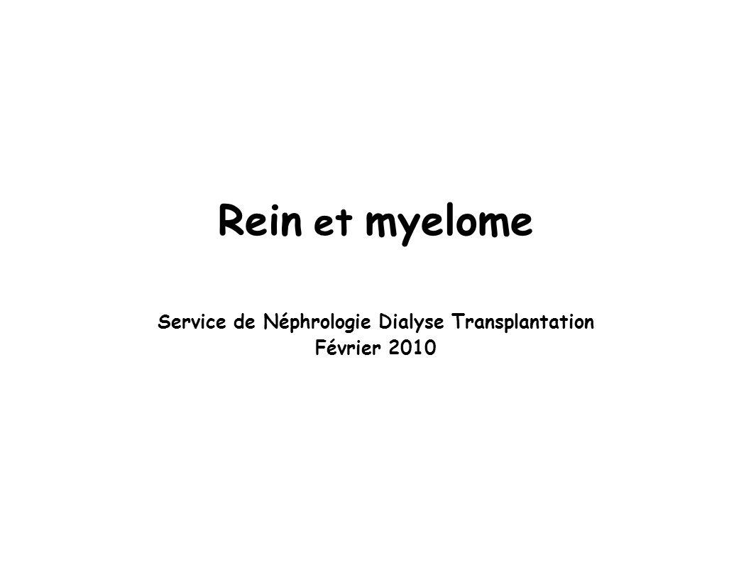 Rein et myelome Service de Néphrologie Dialyse Transplantation Février 2010