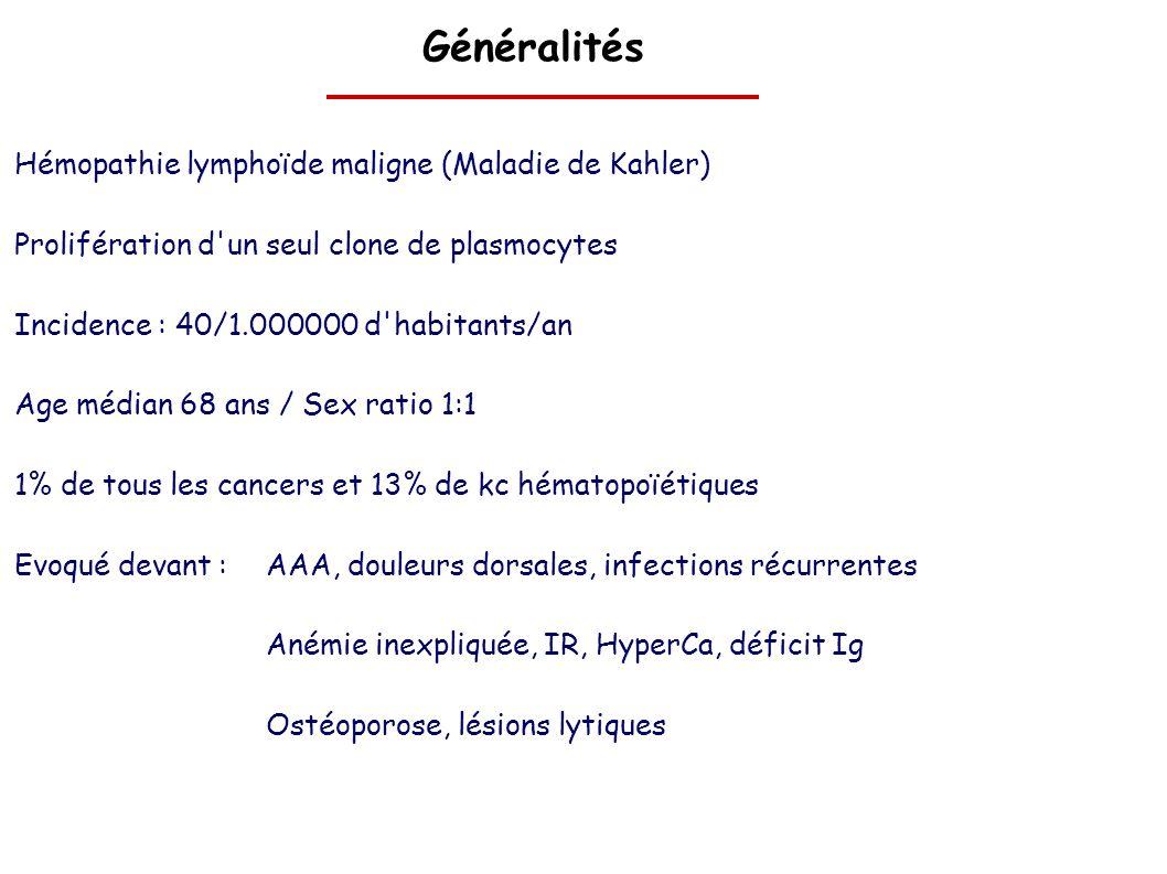 Généralités Hémopathie lymphoïde maligne (Maladie de Kahler) Prolifération d'un seul clone de plasmocytes Incidence : 40/1.000000 d'habitants/an Age m