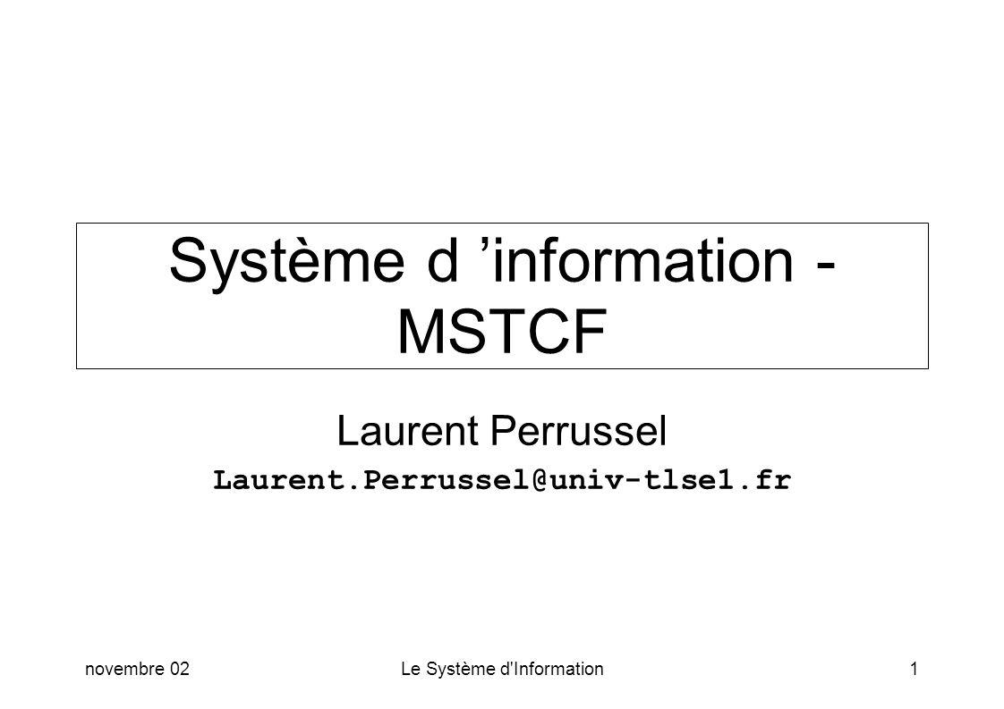 novembre 02Le Système d'Information1 Système d information - MSTCF Laurent Perrussel Laurent.Perrussel@univ-tlse1.fr