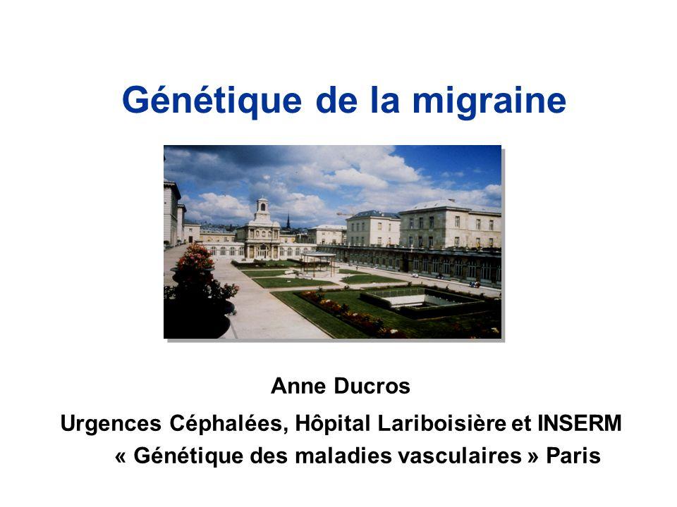Génétique de la migraine Anne Ducros Urgences Céphalées, Hôpital Lariboisière et INSERM « Génétique des maladies vasculaires » Paris