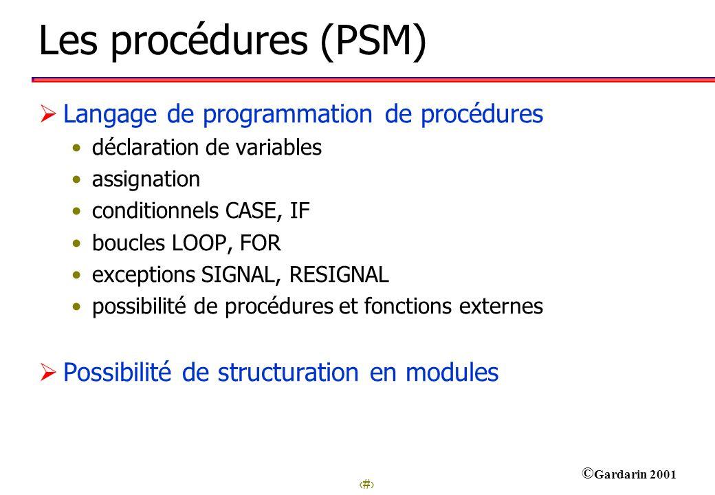 16 © Gardarin 2001 Les procédures (PSM) Langage de programmation de procédures déclaration de variables assignation conditionnels CASE, IF boucles LOO