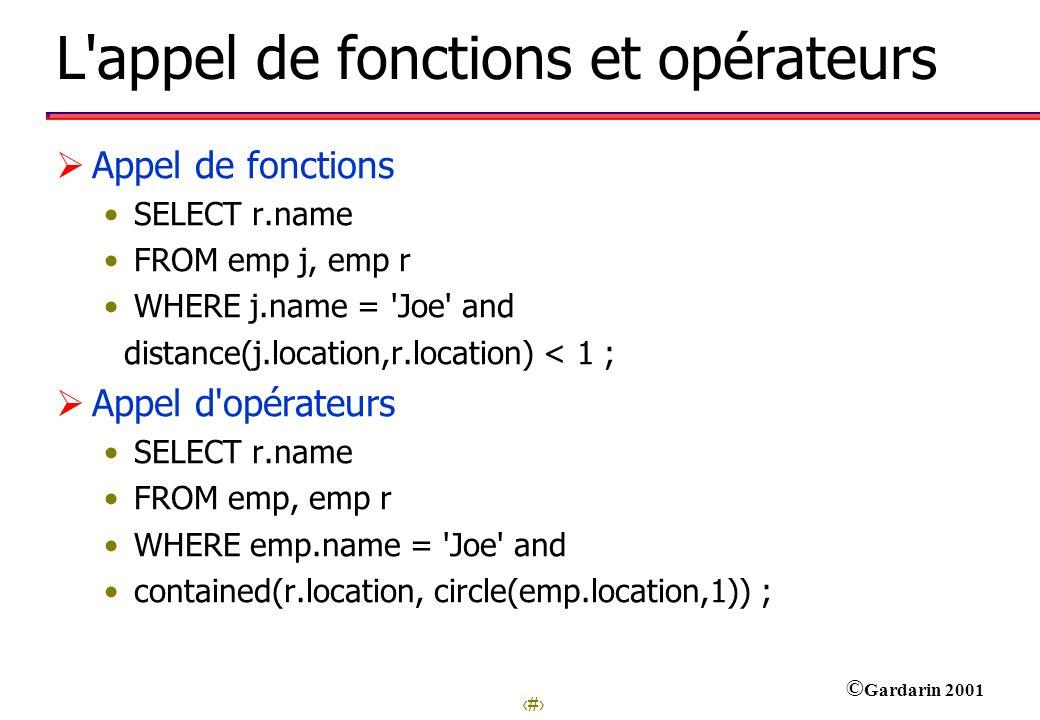 24 © Gardarin 2001 L'appel de fonctions et opérateurs Appel de fonctions SELECT r.name FROM emp j, emp r WHERE j.name = 'Joe' and distance(j.location,
