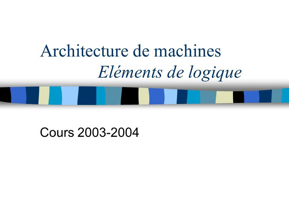 Architecture de machines Eléments de logique Cours 2003-2004