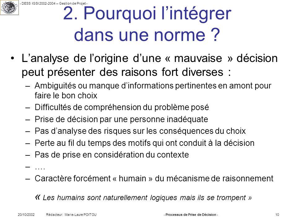 - DESS IGSI 2002-2004 – Gestion de Projet - Rédacteur: Marie-Laure POITOU20/10/2002- Processus de Prise de Décision -10 2. Pourquoi lintégrer dans une
