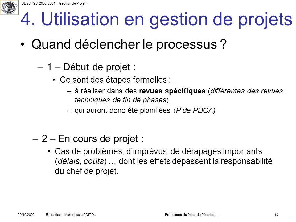 - DESS IGSI 2002-2004 – Gestion de Projet - Rédacteur: Marie-Laure POITOU20/10/2002- Processus de Prise de Décision -18 4. Utilisation en gestion de p