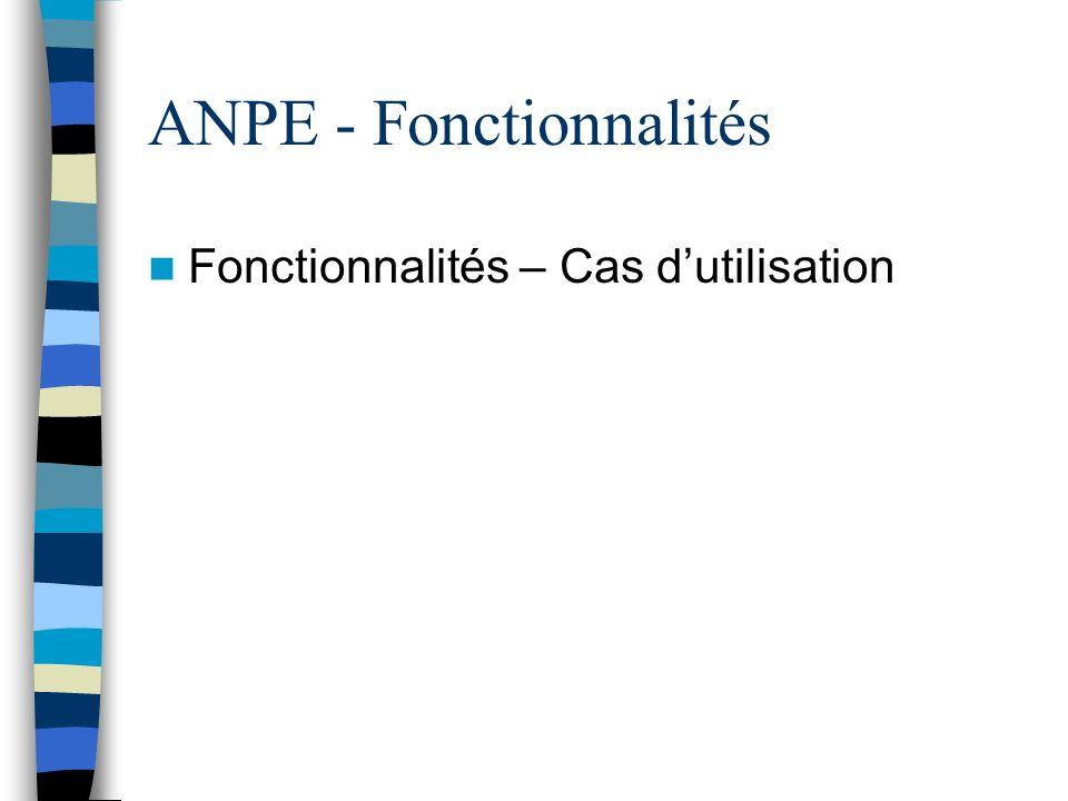 ANPE - Fonctionnalités Fonctionnalités – Cas dutilisation