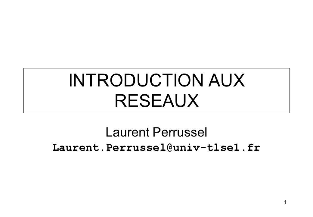 1 INTRODUCTION AUX RESEAUX Laurent Perrussel Laurent.Perrussel@univ-tlse1.fr