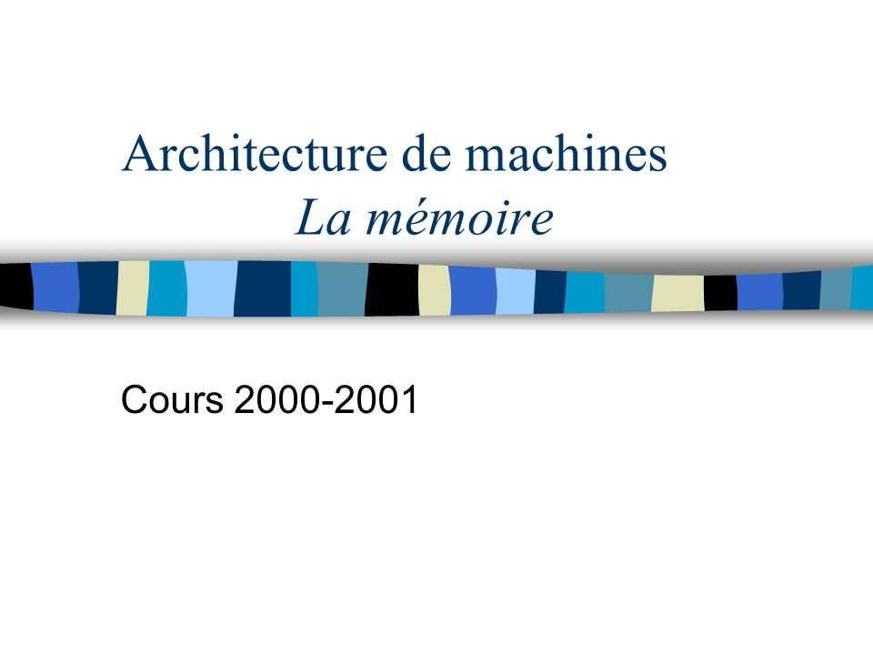 Architecture de machines La mémoire Cours 2000-2001