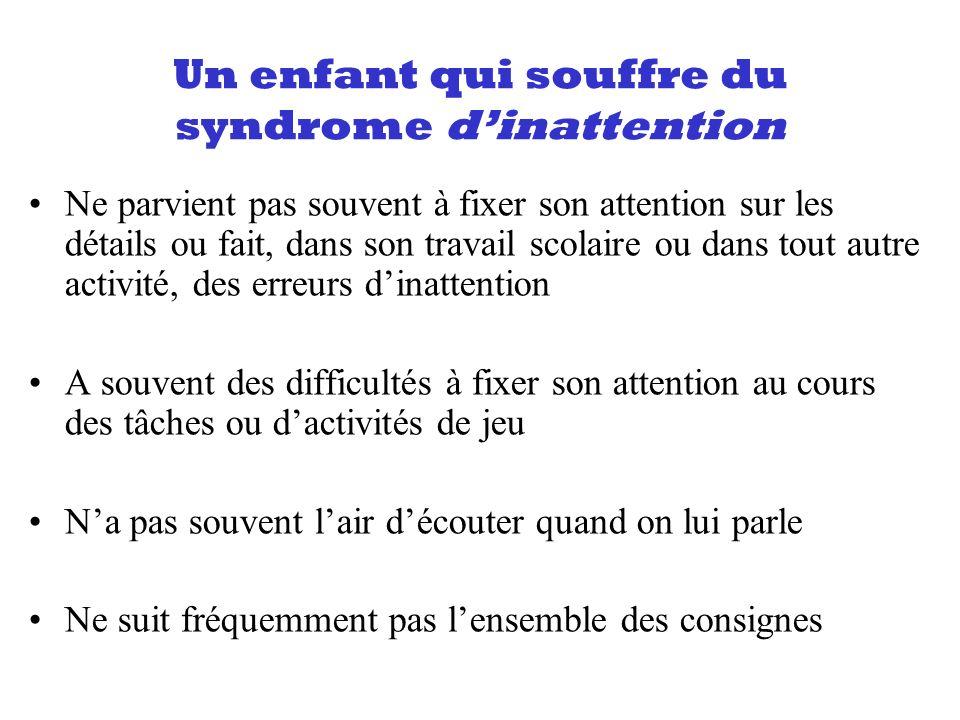 Un enfant qui souffre du syndrome dinattention Ne parvient pas souvent à fixer son attention sur les détails ou fait, dans son travail scolaire ou dan