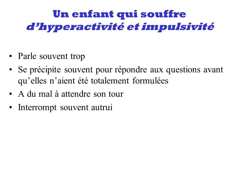 Un enfant qui souffre dhyperactivité et impulsivité Parle souvent trop Se précipite souvent pour répondre aux questions avant quelles naient été total