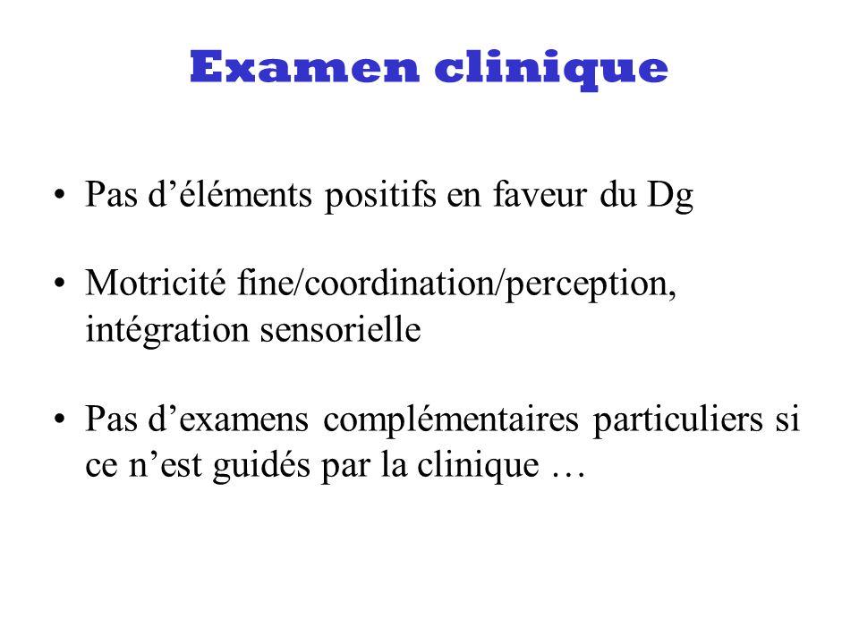Examen clinique Pas déléments positifs en faveur du Dg Motricité fine/coordination/perception, intégration sensorielle Pas dexamens complémentaires pa