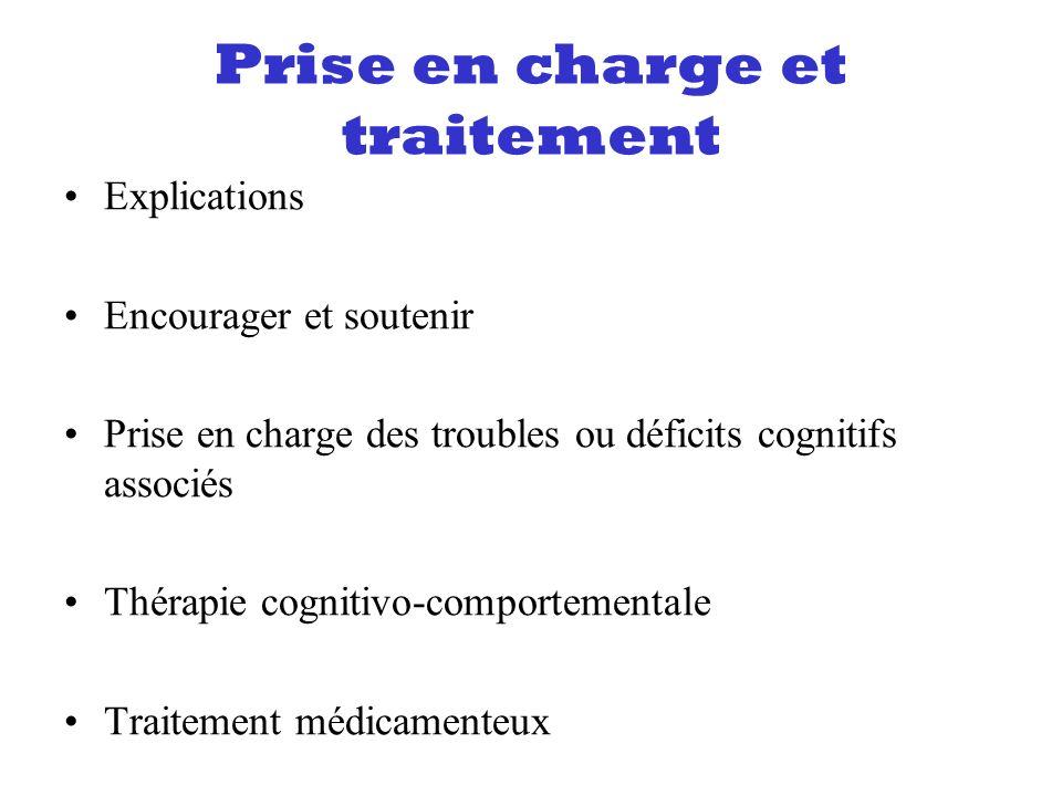 Prise en charge et traitement Explications Encourager et soutenir Prise en charge des troubles ou déficits cognitifs associés Thérapie cognitivo-compo