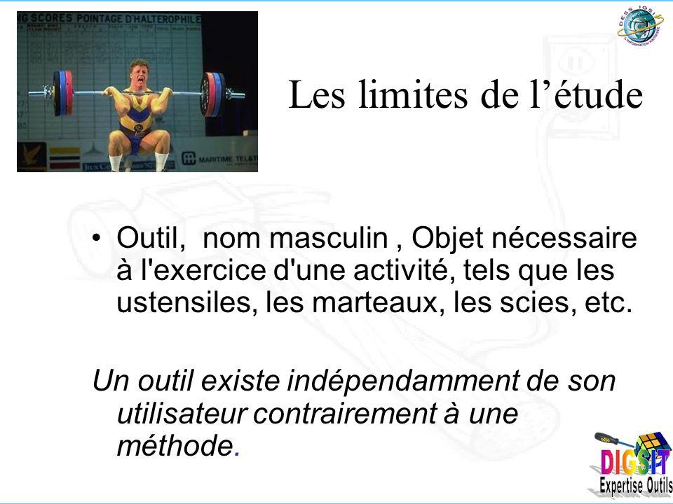 Les limites de létude Outil, nom masculin, Objet nécessaire à l exercice d une activité, tels que les ustensiles, les marteaux, les scies, etc.