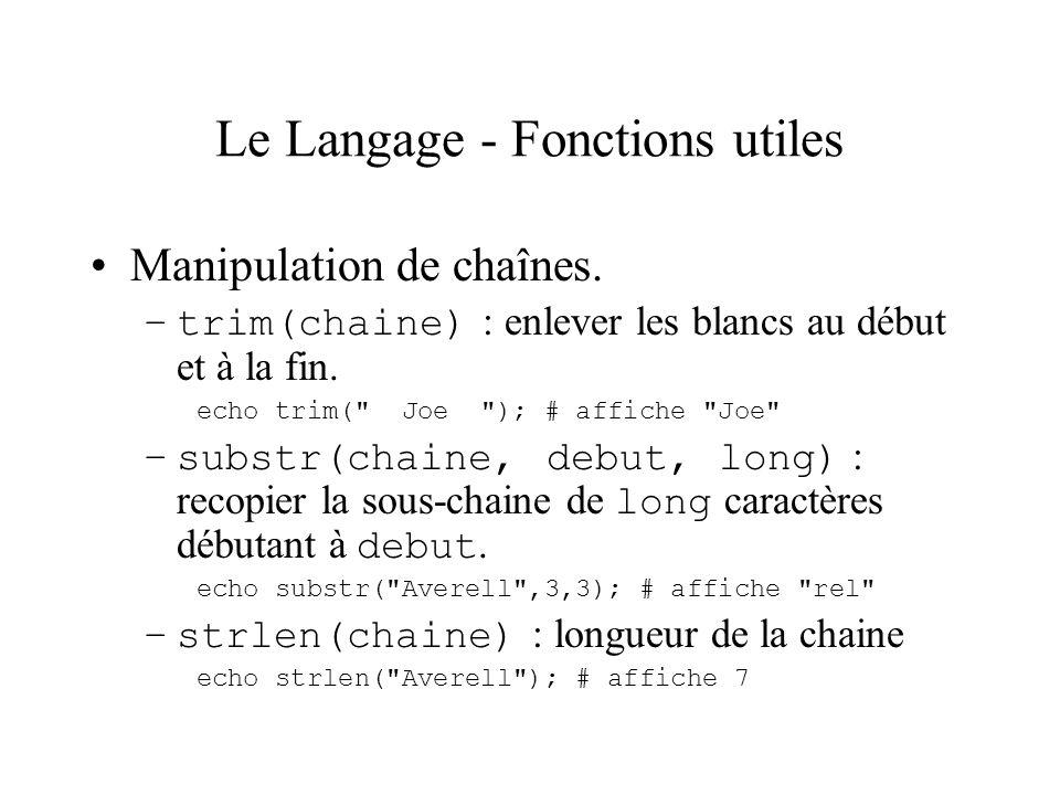 Le Langage - Fonctions utiles Manipulation de chaînes. –trim(chaine) : enlever les blancs au début et à la fin. echo trim(
