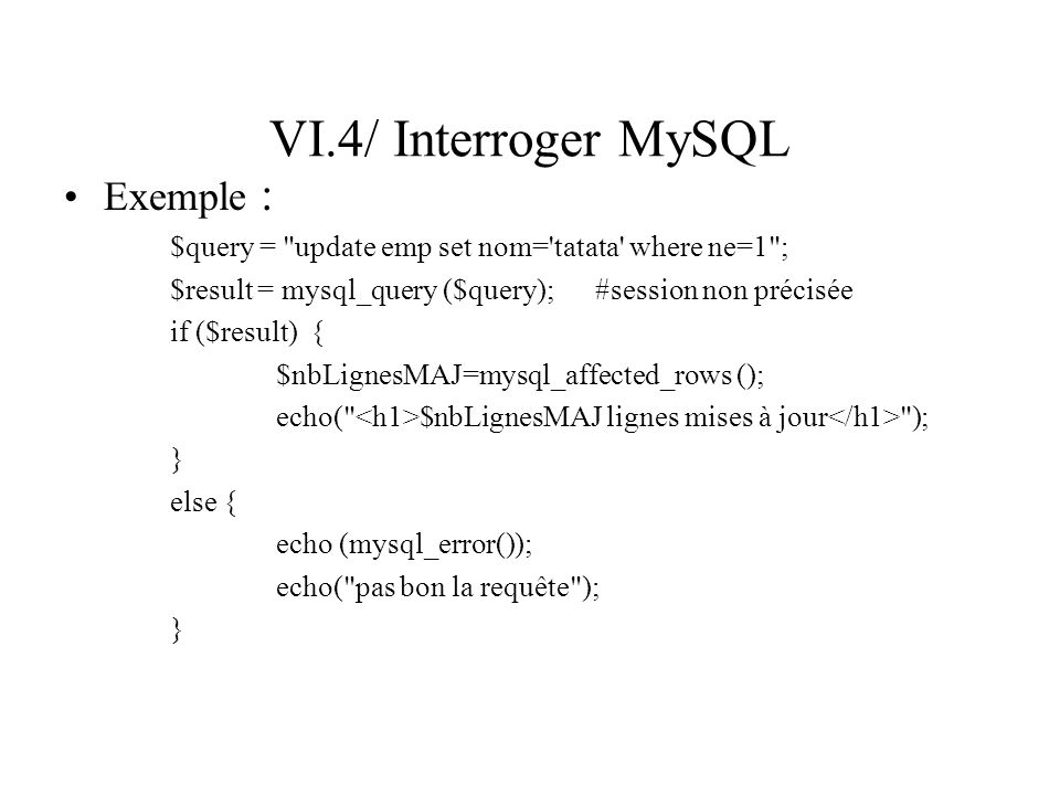 VI.4/ Interroger MySQL Exemple : $query =