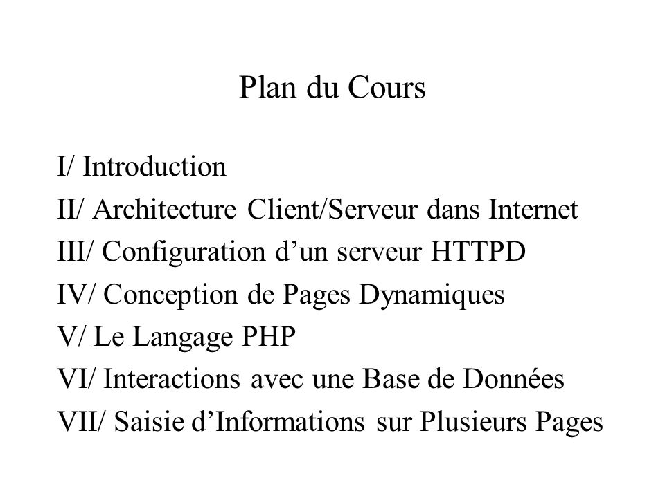 Plan du Cours I/ Introduction II/ Architecture Client/Serveur dans Internet III/ Configuration dun serveur HTTPD IV/ Conception de Pages Dynamiques V/