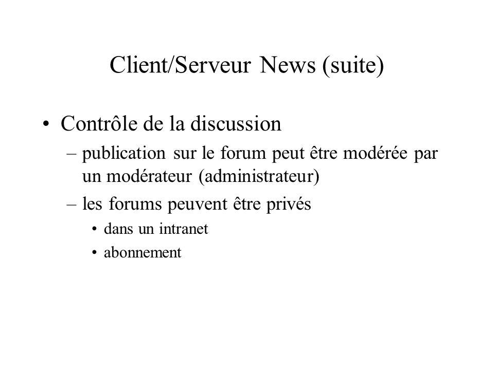 Client/Serveur News (suite) Contrôle de la discussion –publication sur le forum peut être modérée par un modérateur (administrateur) –les forums peuve