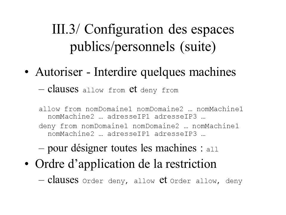 III.3/ Configuration des espaces publics/personnels (suite) Autoriser - Interdire quelques machines –clauses allow from et deny from allow from nomDom