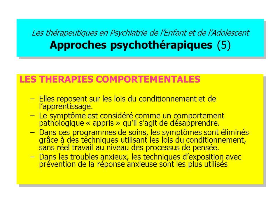 Les thérapeutiques en Psychiatrie de lEnfant et de lAdolescent Approches psychothérapiques (5) LES THERAPIES COMPORTEMENTALES –Elles reposent sur les