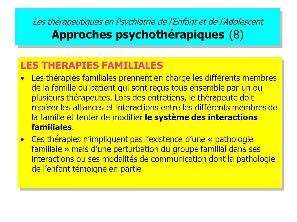 Les thérapeutiques en Psychiatrie de lEnfant et de lAdolescent Approches psychothérapiques (8) LES THERAPIES FAMILIALES Les thérapies familiales prenn