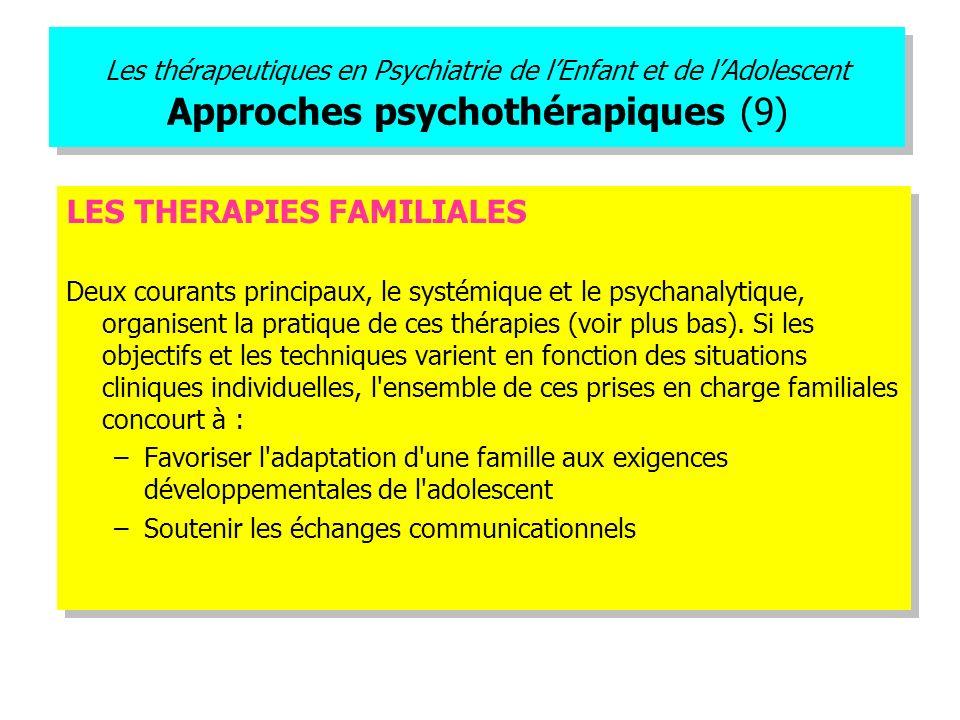 Les thérapeutiques en Psychiatrie de lEnfant et de lAdolescent Approches psychothérapiques (9) LES THERAPIES FAMILIALES Deux courants principaux, le s