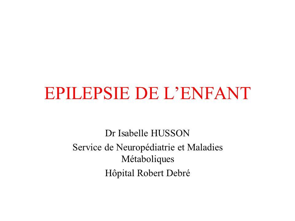EPILEPSIE DE LENFANT Dr Isabelle HUSSON Service de Neuropédiatrie et Maladies Métaboliques Hôpital Robert Debré