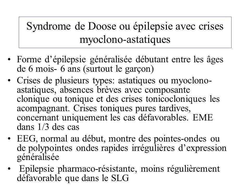 Syndrome de Doose ou épilepsie avec crises myoclono-astatiques Forme dépilepsie généralisée débutant entre les âges de 6 mois- 6 ans (surtout le garço