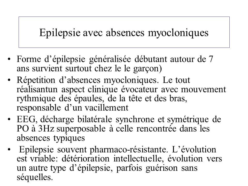 Epilepsie avec absences myocloniques Forme dépilepsie généralisée débutant autour de 7 ans survient surtout chez le le garçon) Répetition dabsences my