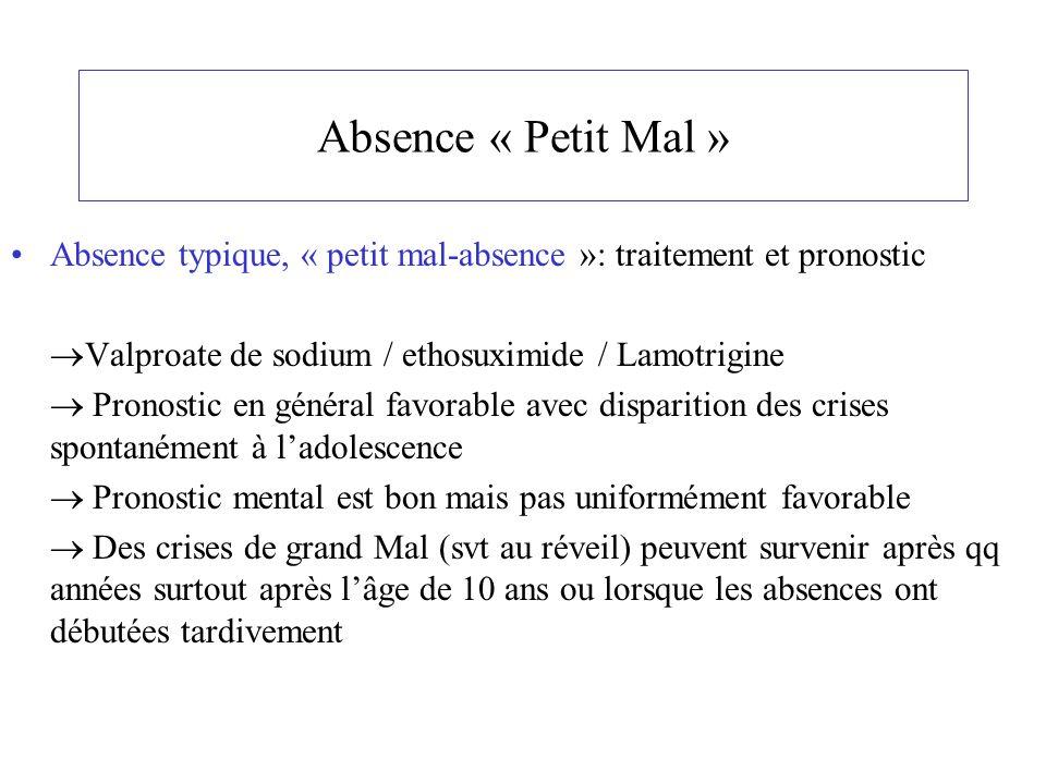 Absence « Petit Mal » Absence typique, « petit mal-absence »: traitement et pronostic Valproate de sodium / ethosuximide / Lamotrigine Pronostic en gé