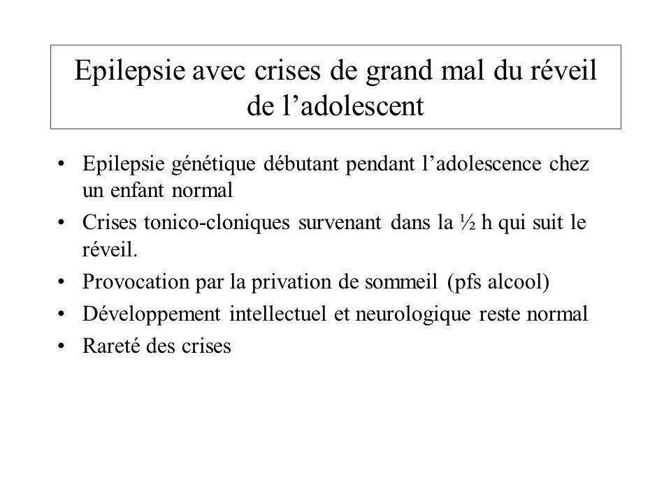 Epilepsie avec crises de grand mal du réveil de ladolescent Epilepsie génétique débutant pendant ladolescence chez un enfant normal Crises tonico-clon