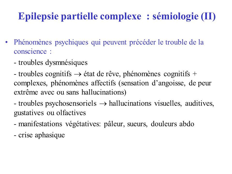 Epilepsie partielle complexe : sémiologie (II) Phénomènes psychiques qui peuvent précéder le trouble de la conscience : - troubles dysmnésiques - trou