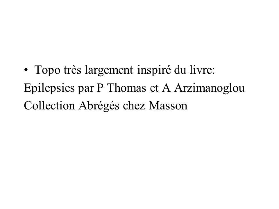 Topo très largement inspiré du livre: Epilepsies par P Thomas et A Arzimanoglou Collection Abrégés chez Masson